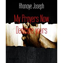 My Prayers Now Dedicate yours: I have come that you may have life -life in all its fullness(see John 10:10) (English Edition)