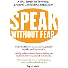 Speak Without Fear: A Total System for Becoming a Natural, Confident Communicator