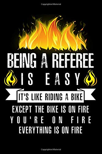 Being A Referee Is Easy It's Like Riding A Bike Except The Bike Is On Fire You're On Fire Everything Is On Fire: A Blank Lined Journal for Referees Who Love to Laugh, Makes A Perfect Gag Gift por Misty Fisher
