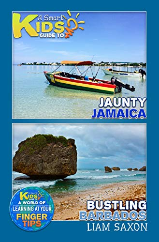 A Smart Kids Guide To Bustling Barbados and Jaunty Jamaica: A World Of Learning At Your Fingertips (English Edition)