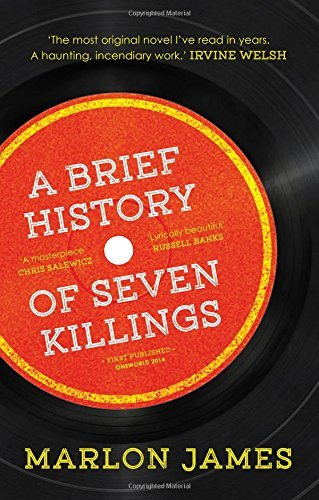 A Brief History of Seven Killings: Written by Marlon James, 2014 Edition, Publisher: Oneworld Publications [Hardcover]