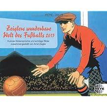 Zeiglers wunderbare Welt des Fußballs 2013. Tagesabreißkalender