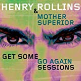 Get Some Go Again Sessions by Henry Rollins & Mother Superior