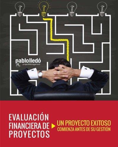 Evaluacion Financiera de Proyectos: Un proyecto exitoso comienza antes de su gestion