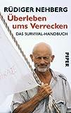 Überleben ums Verrecken: Das Survival-Handbuch - Rüdiger Nehberg