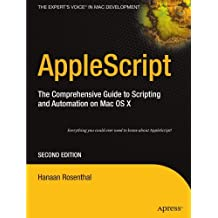 AppleScript: The Comprehensive Guide to Scripting and Automation on Mac OS X by Hanaan Rosenthal (2006-09-21)