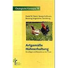 Artgemäße Hühnerhaltung: Grundlagen und Beispiele aus der Praxis (Ökologische Konzepte) by Detlef W. Fölsch (1999-01-01)