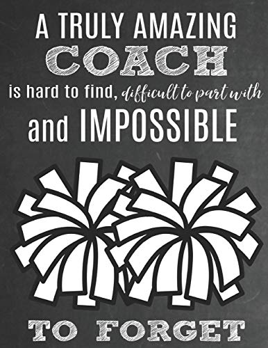 A Truly Amazing Coach Is Hard To Find, Difficult To Part With And Impossible To Forget: Thank You Appreciation Gift for Cheerleading Coaches: Notebook ...   Diary for World's Best Cheerleader Coach