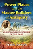 Power Places and the Master Builders of Antiquity: Unexplained Mysteries of the Past