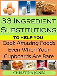 33 Ingredient Substitutions to Help You Cook Amazing Food Even When Your Cupboards Are Bare (English Edition)