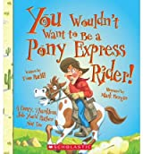[( You Wouldn't Want to Be a Pony Express Rider!: A Dusty, Thankless Job You'd Rather Not Do )] [by: Tom Ratliff] [Mar-2012]