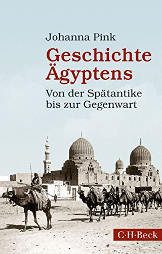Geschichte Ägyptens: Von der Spätantike bis zur Gegenwart (Beck Paperback)