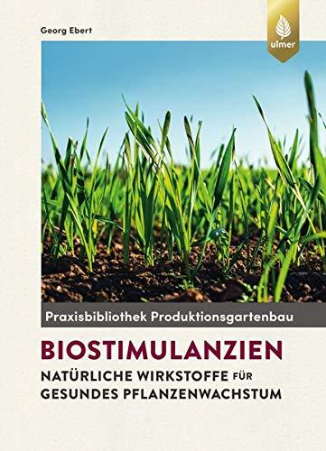 Biostimulanzien: Natürliche Wirkstoffe für gesundes Pflanzenwachstum
