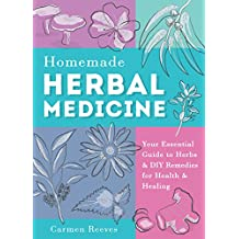 Homemade Herbal Medicine: Your Essential Guide to Herbs & DIY Remedies for Health & Healing (Medicinal Herbs, Herbal Recipes, Medicinal Plants, Essential Oils, Natural Remedies) (English Edition)