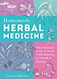 Homemade Herbal Medicine: Your Essential Guide to Herbs & DIY Remedies for Health & Healing (Medicinal Herbs, Herbal Recipes, Medicinal Plants, Essential Oils, Natural Remedies)