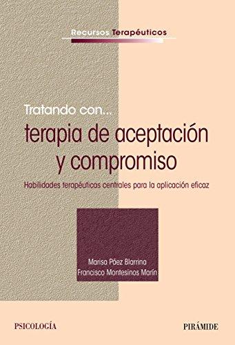 Tratando con... terapia de aceptación y compromiso (Psicología) por Marisa Páez Blarrina