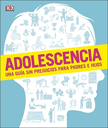 Adolescencia: Una guía sin prejuicios para padres e hijos