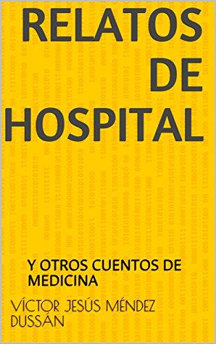 RELATOS DE HOSPITAL: Y OTROS CUENTOS DE MEDICINA por VÍCTOR JESÚS MÉNDEZ DUSSÁN