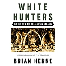 White Hunters: The Golden Age of African Safaris (English Edition)