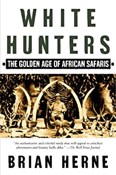 White Hunters: The Golden Age of African Safaris von [Herne, Brian]