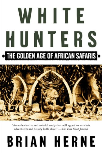 White Hunters: The Golden Age of African Safaris (English Edition) por Brian Herne