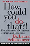 How Could You Do That?!: The Abdication of Character, Courage, and Conscience