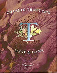Charlie Trotter's Meat and Game by Charlie Trotter (2001-09-26)