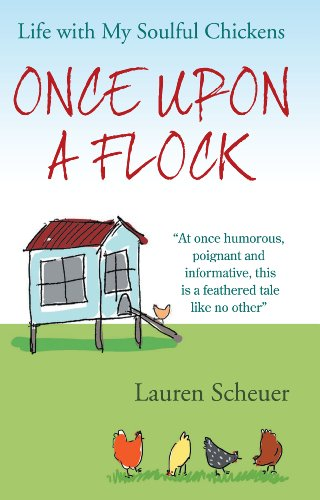 Once Upon A Flock: Life with My Soulful Chickens (English Edition) por Lauren Scheuer