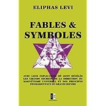 Fables & Symboles: avec leur explication où sont révélés les grands secrets...