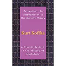 Perception: An Introduction To The Gestalt Theory: A Classic Article in the History of Psychology (English Edition)