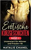 Erotische Kurzgeschichten Band 2: unzensiert für Männer und Frauen +18