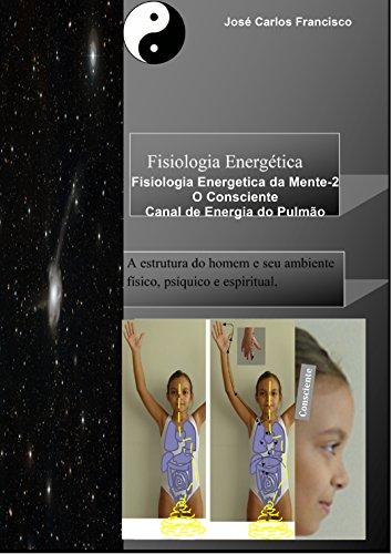 Fisiologia Energética: O Consciente_Canal de Energia do Pulmão (Fisiologia Energética da Mente Livro 2) (Portuguese Edition) por José Francisco