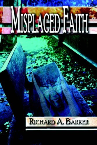 Misplaced Faith by Richard A Barker (2005-05-02)