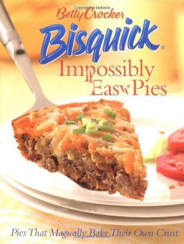 betty-crocker-bisquick-impossibly-easy-pies-pies-that-magically-bake-their-own-crust-by-betty-crocke