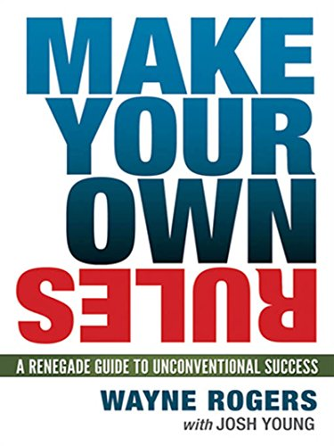 Make Your Own Rules: A Renegade Guide to Unconventional Success (English Edition)