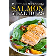 Discover These Mouthwatering Salmon Meal Ideas: Salmon Recipes to Please Everyone in the Family (English Edition)