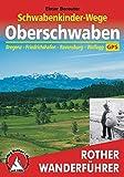 Schwabenkinder-Wege - Oberschwaben: Bregenz - Friedrichshafen - Ravensburg - Wolfegg. Mit GPS-Tracks (Rother Wanderführer)