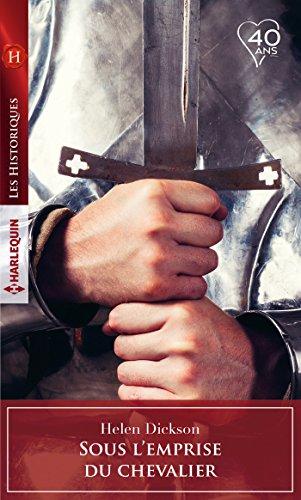 Sous l'emprise du chevalier (Les Historiques) par Helen Dickson