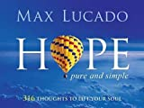 Hope Pure and Simple: 316 Thoughts to Lift Your Soul by Max Lucado (2007-09-11)