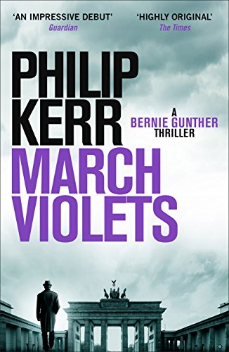 March Violets: Discover Bernie Gunther, 'one of the greatest anti-heroes ever written' (Lee Child) (English Edition) por Philip Kerr