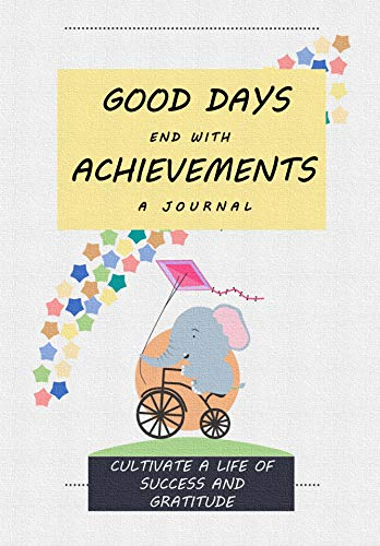 Good Days End with Achievements: Cultivate a Life of Success and Gratitude: A 52-Week Journal for Reflection, Improvement, and Reaching Goals (Life's Little Project Books Book 2) (English Edition)