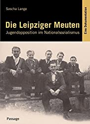Die Leipziger Meuten: Jugendopposition im Nationalsozialismus