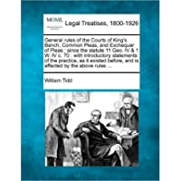 General Rules of the Courts of King's Bench, Common Pleas, and Exchequer of Pleas: Since the Statute 11 Geo. IV & 1 W. IV C. 70: With Introductory Statements of the Practice, as It Existed Before, and Is Affected by the Above Rules ... (Paperback) -