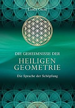 Die Geheimnisse der Heiligen Geometrie: Die Sprache der Schöpfung