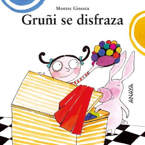 Gruñi se disfraza (Primeros Lectores (1-5 Años) - Mi Primera Sopa De Libros) por Montse Ginesta Clavell