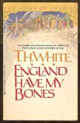 England Have My Bones by T. H. White (1986-02-05)