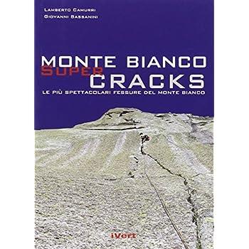 Mont Blanc Super Cracks. Le Più Spettacolari Fessure Del Monte Bianco