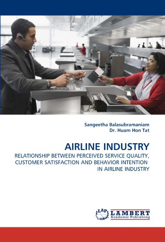 AIRLINE INDUSTRY: RELATIONSHIP BETWEEN PERCEIVED SERVICE QUALITY, CUSTOMER SATISFACTION AND BEHAVIOR INTENTION IN AIRLINE INDUSTRY