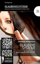 Glaubenssysteme: Arbeitsheft IB3 zum Workbook Manipulation (Grundlagen/Hirnmechanik)