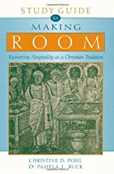 Making Room: Recovering Hospitality as a Christian Tradition: Study Guide